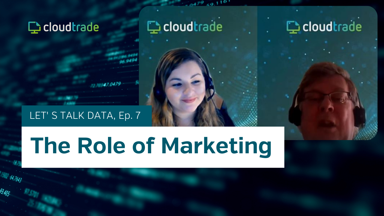 CloudTrade Podcast - Episode 7 - The role of marketing