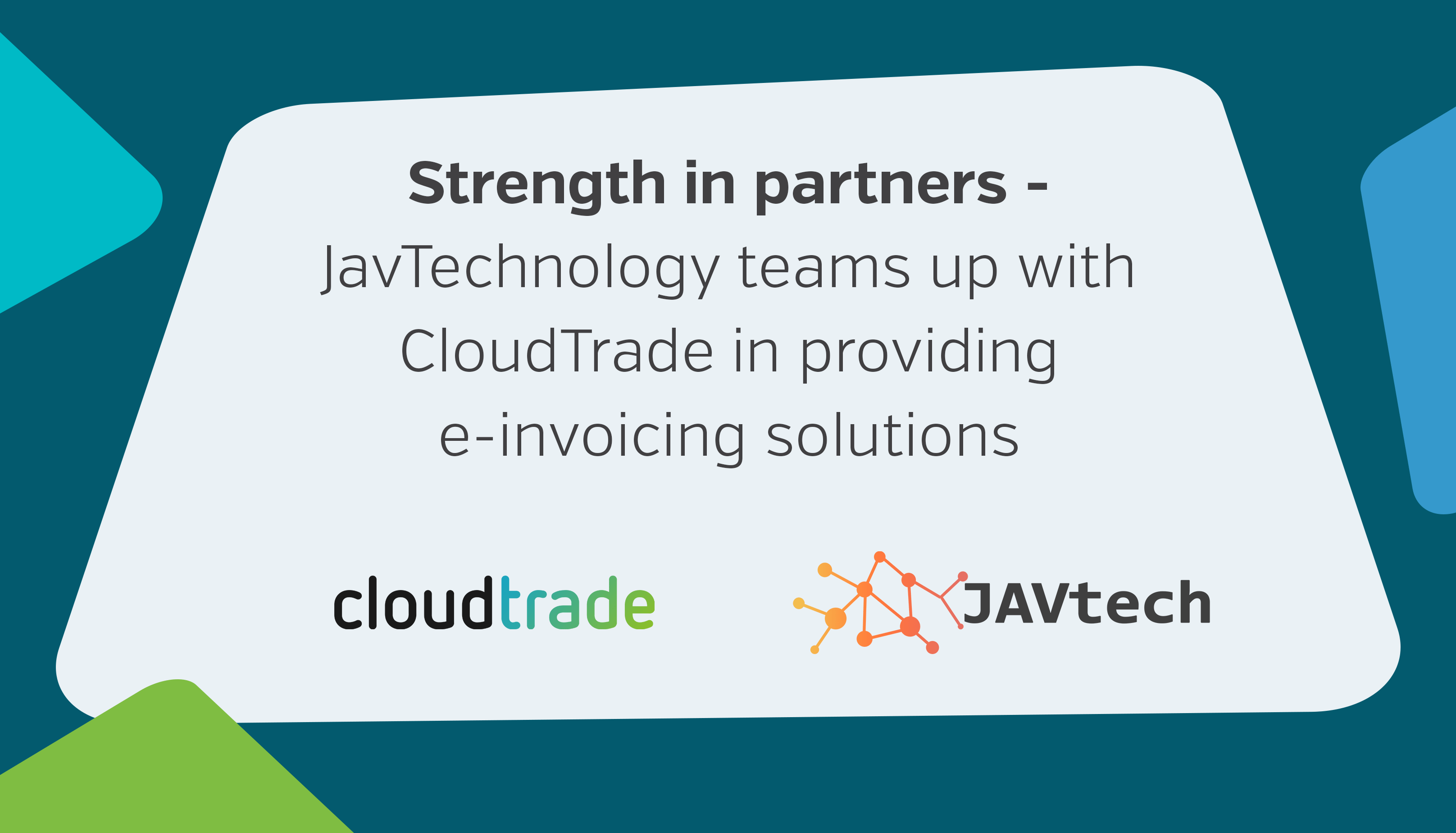 Strength in partners – JavTechnology teams up with CloudTrade in providing e-invoicing solutions