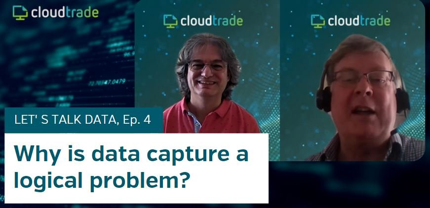 CloudTrade Podcast - Episode 4 - Why is data capture a logical problem?